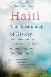 Haiti: The Aftershocks of History by Laurent Dubois