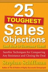 25 Toughest Sales Objections-and How to Overcome Them by Stephan Schiffman
