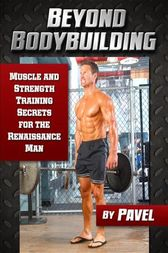 Beyond Bodybuilding by Pavel Tsatsouline