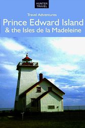 Prince Edward Island & Isles de la Madeleine Travel Adventures by Barbara Rogers