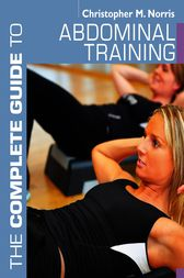 The Complete Guide to Abdominal Training by Christopher M. Norris