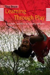 Learning Through Play, 2nd Edition  For Babies, Toddlers and Young Children by Tina Bruce