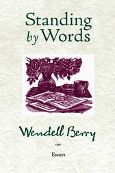 Standing by Words by Wendell Berry