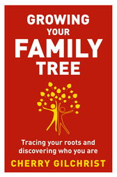 Growing Your Family Tree by Cherry Gilchrist