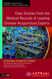 Case Studies from the Medical Records of Leading Chinese Acupuncture Experts by Bing Zhu