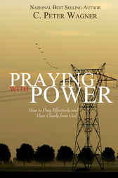 Praying with Power by C. Peter Wagner