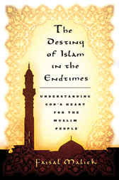 The Destiny of Islam in the End Times by Faisal Malick