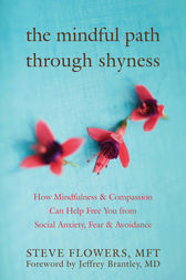 The Mindful Path through Shyness by Steve Flowers