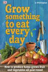Grow Something to Eat Every Day by Jo Whittingham