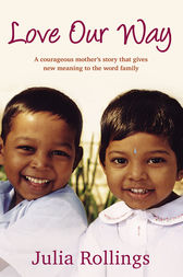 Love Our Way: A Mother's Story by Julia Rollings