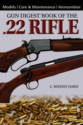 Gun Digest Book of the .22 Rifle by C. Rodney James
