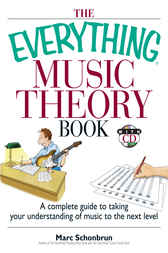 The Everything Music Theory Book: A Complete Guide to Taking Your Understanding of Music to the Next Level