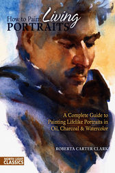 How to Paint Living Portraits by Roberta Carter Clark