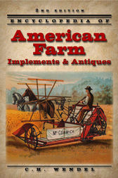Encyclopedia of American Farm Implements & Antiques by C H Wendel