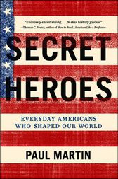 Secret Heroes: Everyday Americans Who Shaped Our World