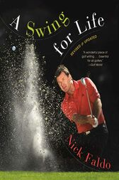 A Swing for Life: Revised and Updated by Nick Faldo