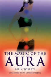 The Magic of the Aura by Billy Roberts
