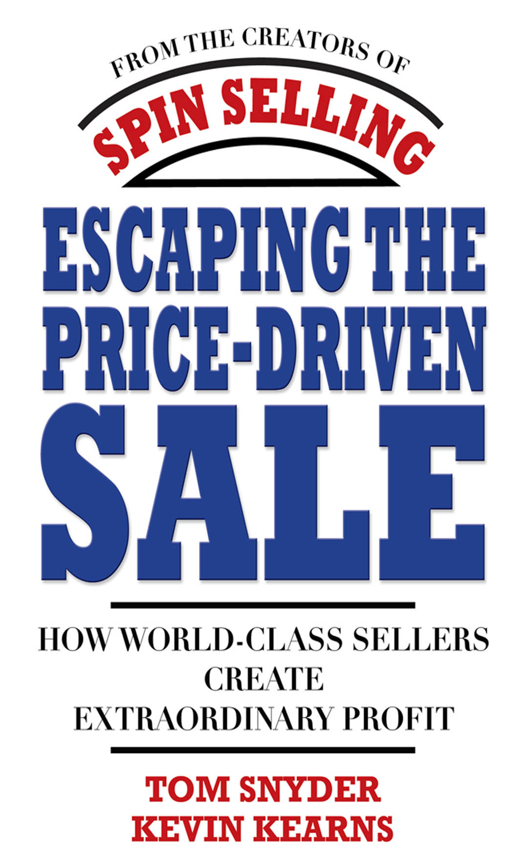 Download Ebook Escaping the Price-Driven Sale: How World Class Sellers Create Extraordinary Profit by Tom Snyder Pdf