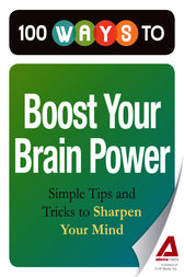 100 Ways to Boost Your Brain Power by Editors of Adams Media