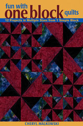 Fun with One Block Quilts by Cheryl Malkowski