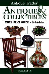 Antique Trader Antiques & Collectibles 2012 Price Guide by Eric Bradley