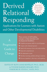 Derived Relational Responding Applications for Learners with Autism and Other Developmental Disabilities by Ruth Anne Rehfeldt