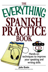 The Everything Spanish Practice Book by Julie Gutin