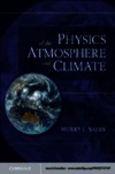 Physics of the Atmosphere and Climate by Murry L. Salby