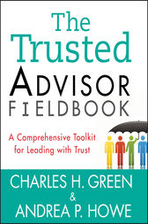 The Trusted Advisor Fieldbook by Charles H. Green