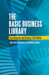 The Basic Business Library: Core Resources and Services, 5th Edition by Eric Forte