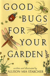 Good Bugs for Your Garden by Allison Mia Starcher