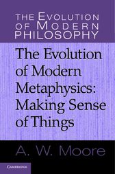 The Evolution of Modern Metaphysics by A. W. Moore
