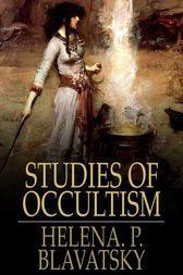 Studies of Occultism by Helena. P. Blavatsky