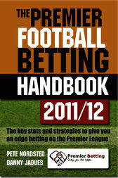 The Premier Football Betting Handbook 2011/12: The key stats and strategies to give you an edge betting on the Premier League