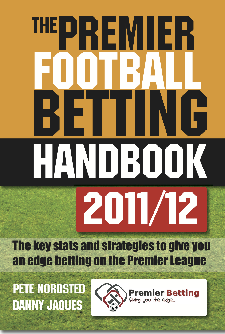 Download Ebook The Premier Football Betting Handbook 2011/12 (2nd ed.) by Jaques Danny Pdf