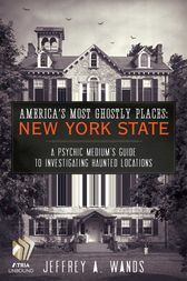 America's Most Ghostly Places: New York State by Jeffrey A. Wands