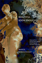 Beautiful Soon Enough by Margo Berdeshevsky