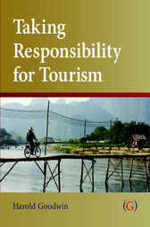 Taking Responsibility for Tourism by Harold Goodwin