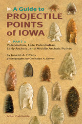 A Guide to Projectile Points of Iowa, Part 1 by Joseph A. Tiffany