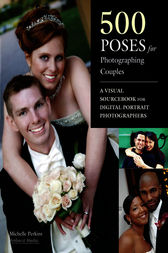 500 Poses for Photographing Couples by Michelle Perkins