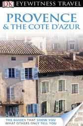 DK Eyewitness Travel Guide: Provence and Cote D'Azur by Adele Evans