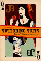 Switching Suits: The Year I Became a Poker Shark by Julie Braithwaite