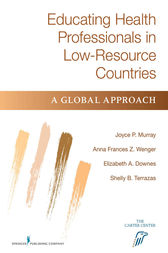 Educating Health Professionals in Low-Resource Countries by Joyce P. Murray
