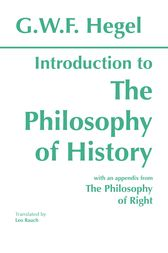 Introduction to the Philosophy of History: with selections from The Philosophy of Right