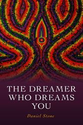 The Dreamer Who Dreams You by Daniel Stone