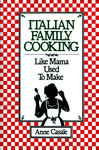 Italian Family Cooking: Like Mamma Used to Make: A Cookbook