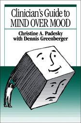 Clinician's Guide to Mind Over Mood by Christine A. Padesky