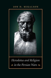 Herodotus and Religion in the Persian Wars by Jon D. Mikalson