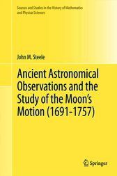 Ancient Astronomical Observations and the Study of the Moon's Motion (1691-1757) by John M. Steele