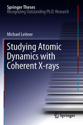 Studying Atomic Dynamics with Coherent X-rays by Michael Leitner